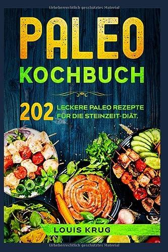 Paleo Kochbuch: 202 leckere Paleo Rezepte für die Steinzeit-Diät